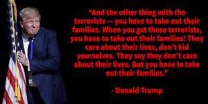 trump worship quote kill terrorist families civilians